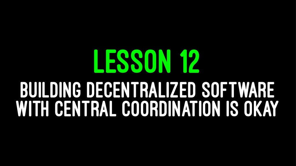 LESSON 12 BUILDING DECENTRALIZED SOFTWARE WITH ...