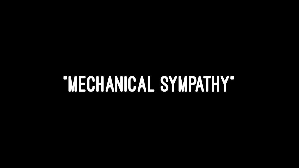 """""""MECHANICAL SYMPATHY"""""""