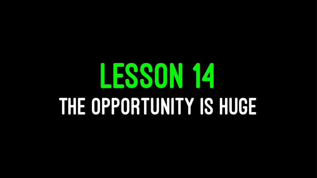 LESSON 14 THE OPPORTUNITY IS HUGE