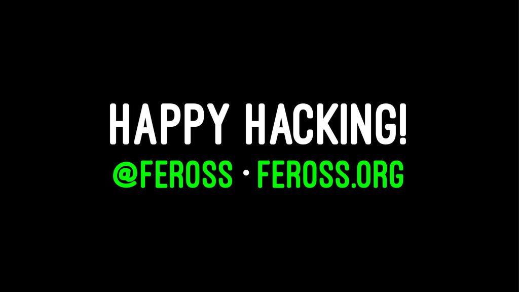 HAPPY HACKING! @FEROSS • FEROSS.ORG