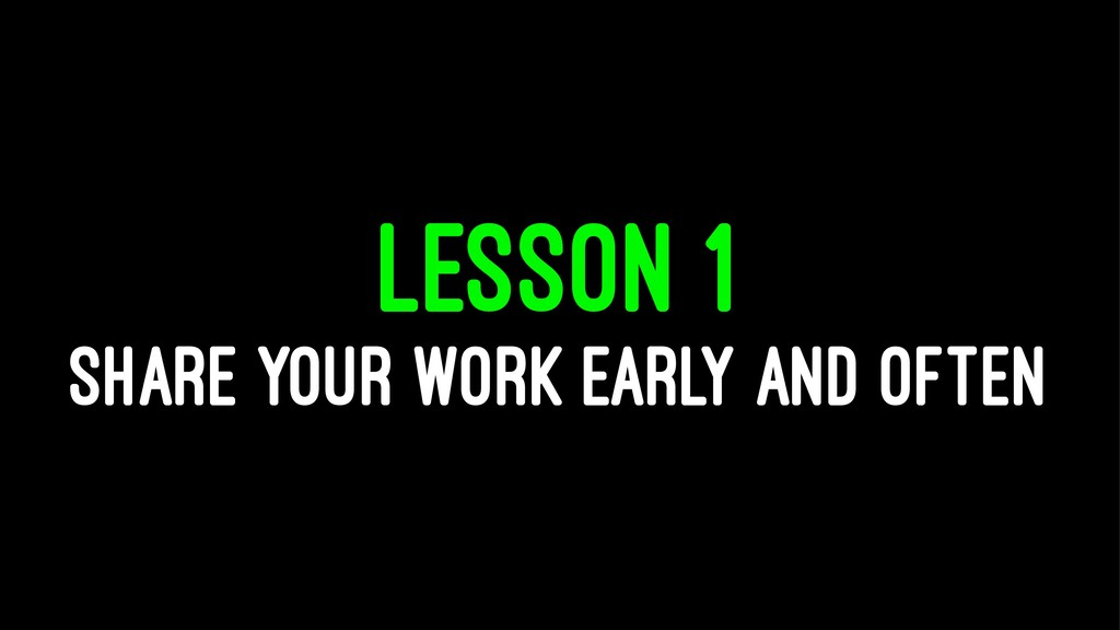 LESSON 1 SHARE YOUR WORK EARLY AND OFTEN