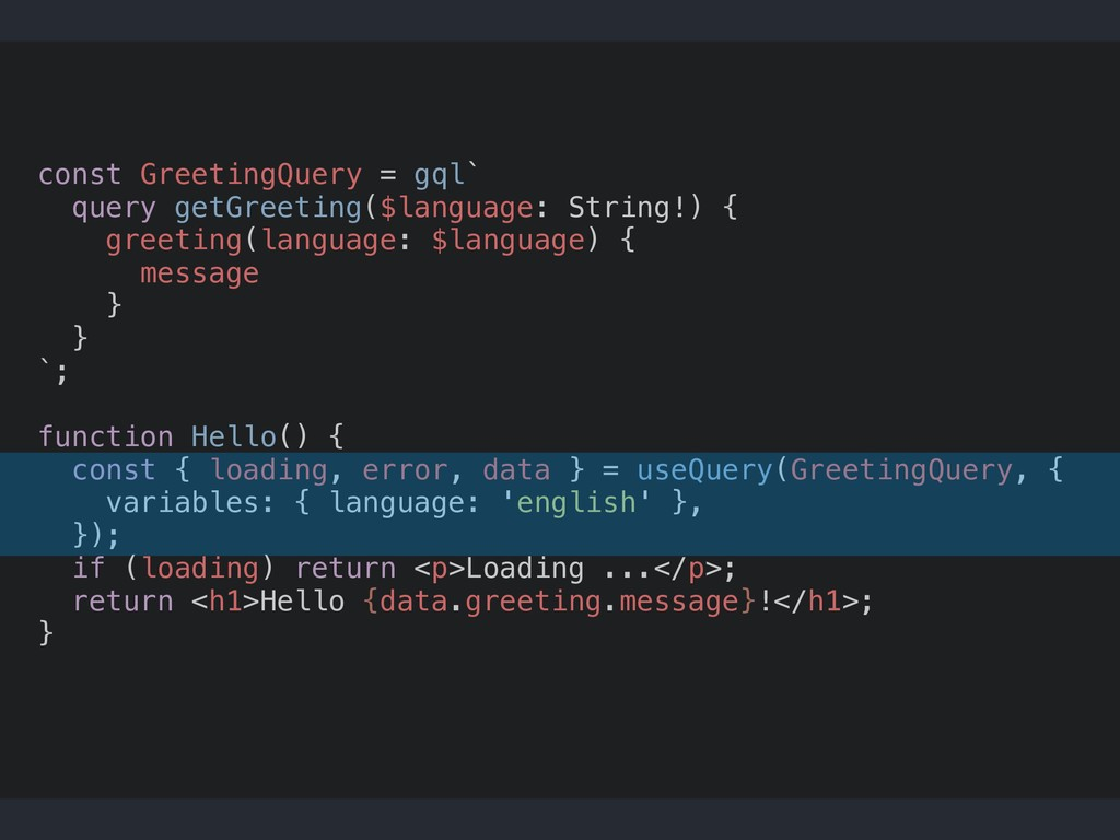 const GreetingQuery = gql` query getGreeting($l...