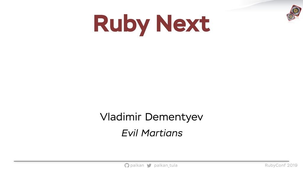 palkan_tula palkan RubyConf 2019 Ruby Next Vlad...