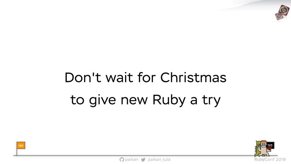142 palkan_tula palkan RubyConf 2019 Don't wait...