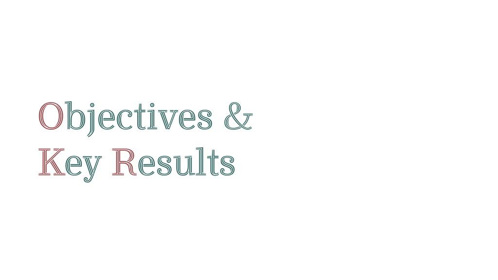 Objectives & Key Results