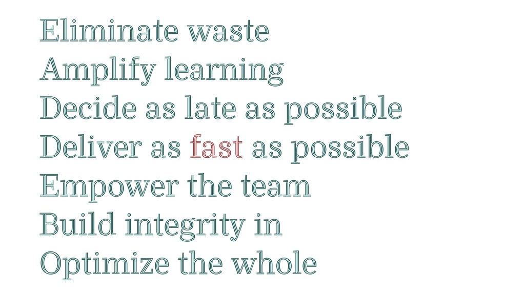 Eliminate waste Amplify learning Decide as late...