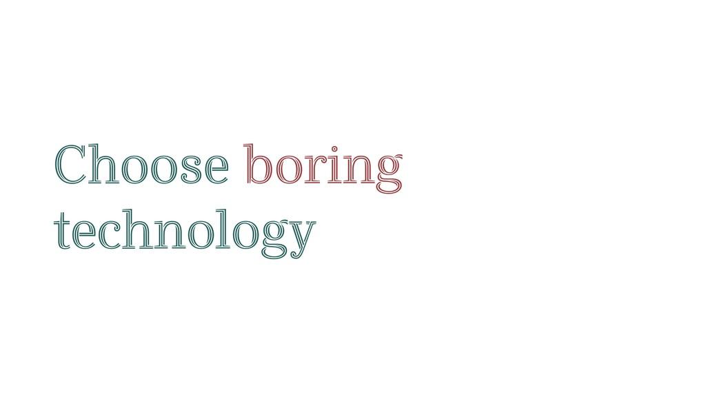 Choose boring technology