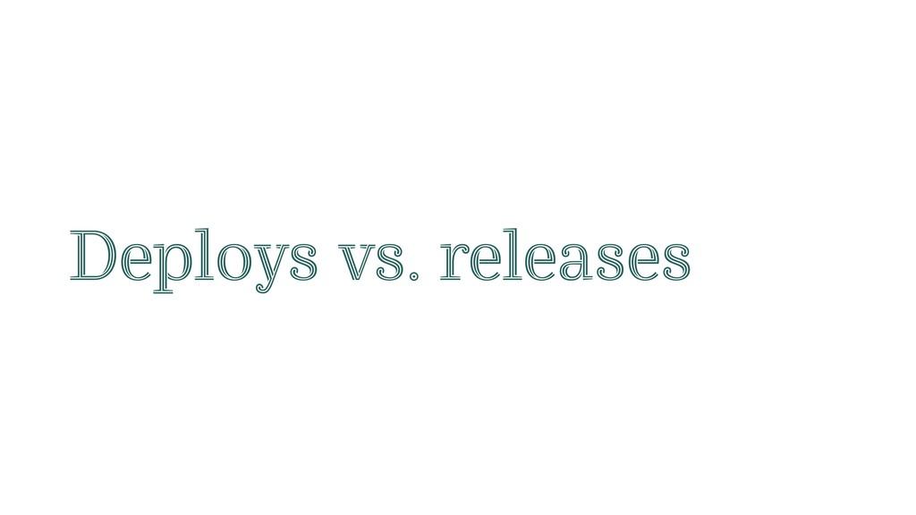 Deploys vs. releases