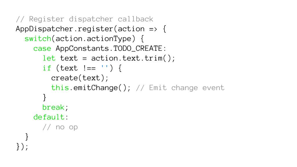 // Register dispatcher callback AppDispatcher.r...
