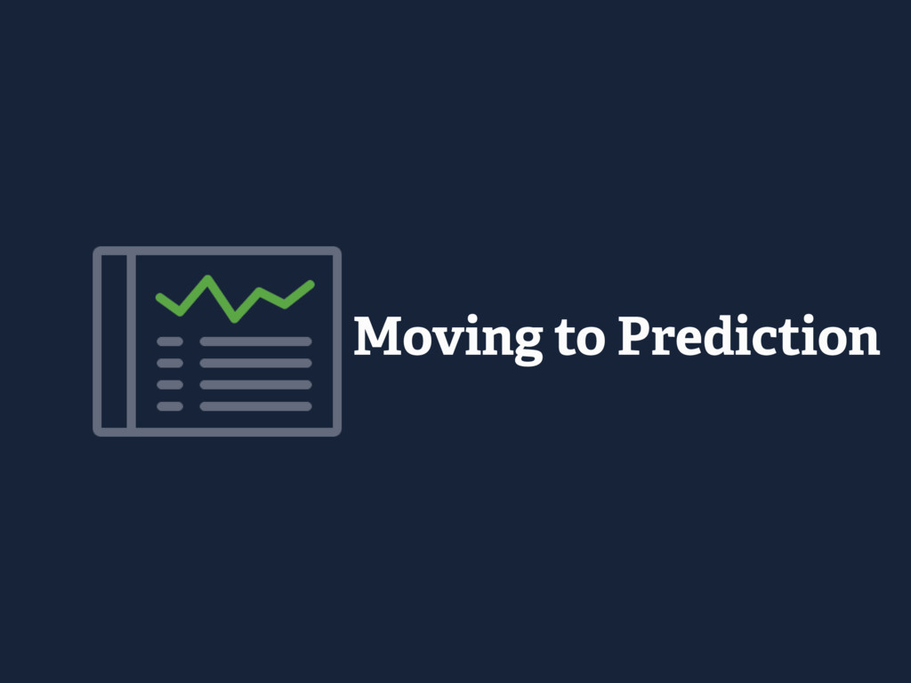 Moving to Prediction