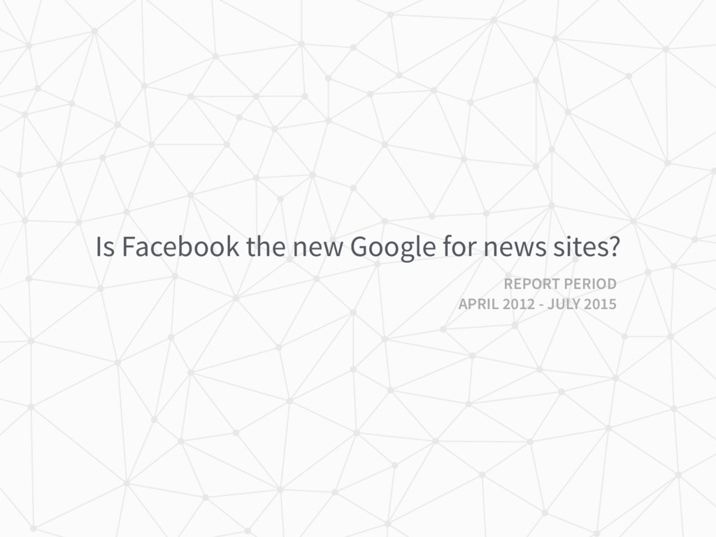 Is Facebook the new Google for news sites? REPO...