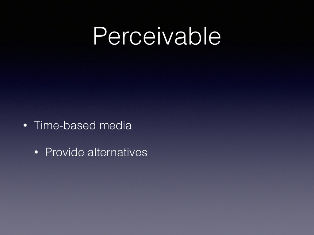 Perceivable • Time-based media • Provide altern...