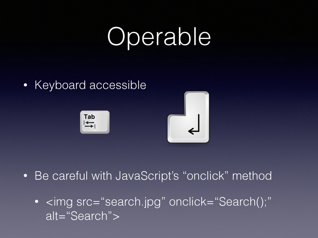 Operable • Keyboard accessible • Be careful wit...