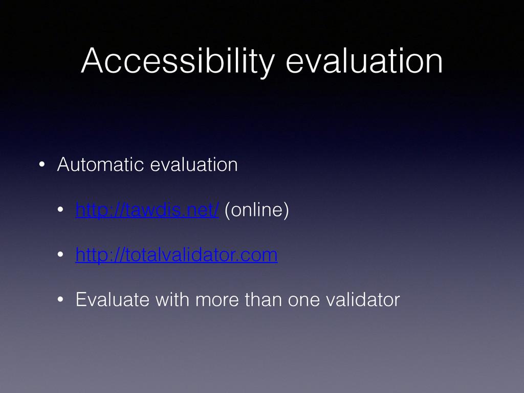 Accessibility evaluation • Automatic evaluation...