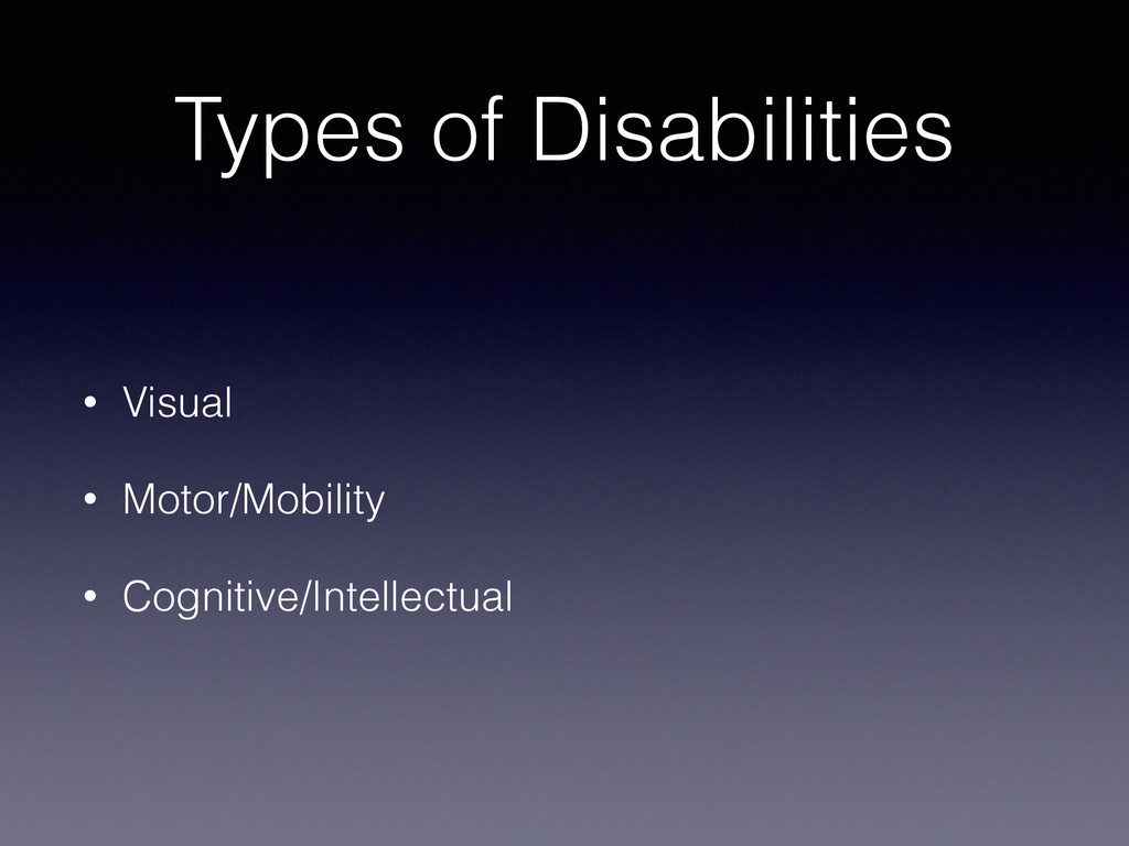 Types of Disabilities • Visual • Motor/Mobility...