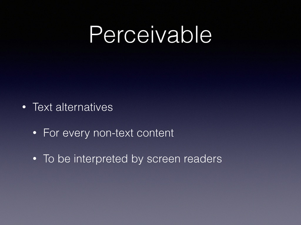 Perceivable • Text alternatives • For every non...