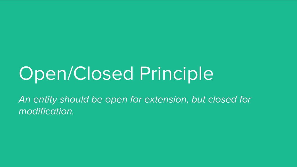 Open/Closed Principle An entity should be open ...