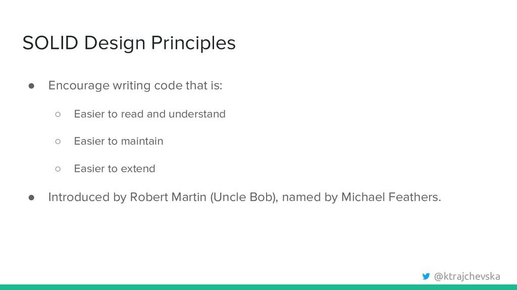 @ktrajchevska SOLID Design Principles ● Encoura...