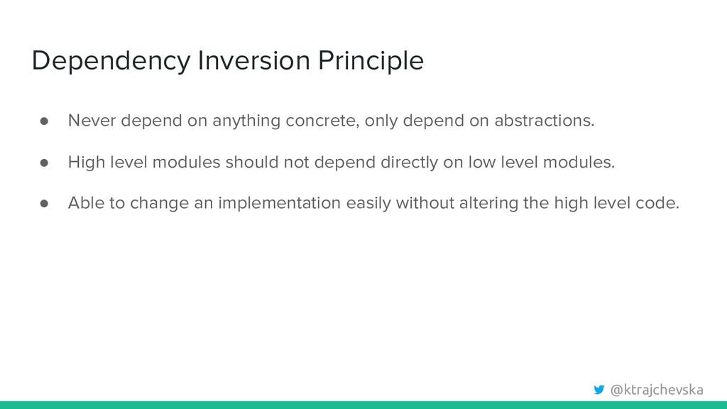 @ktrajchevska Dependency Inversion Principle ● ...