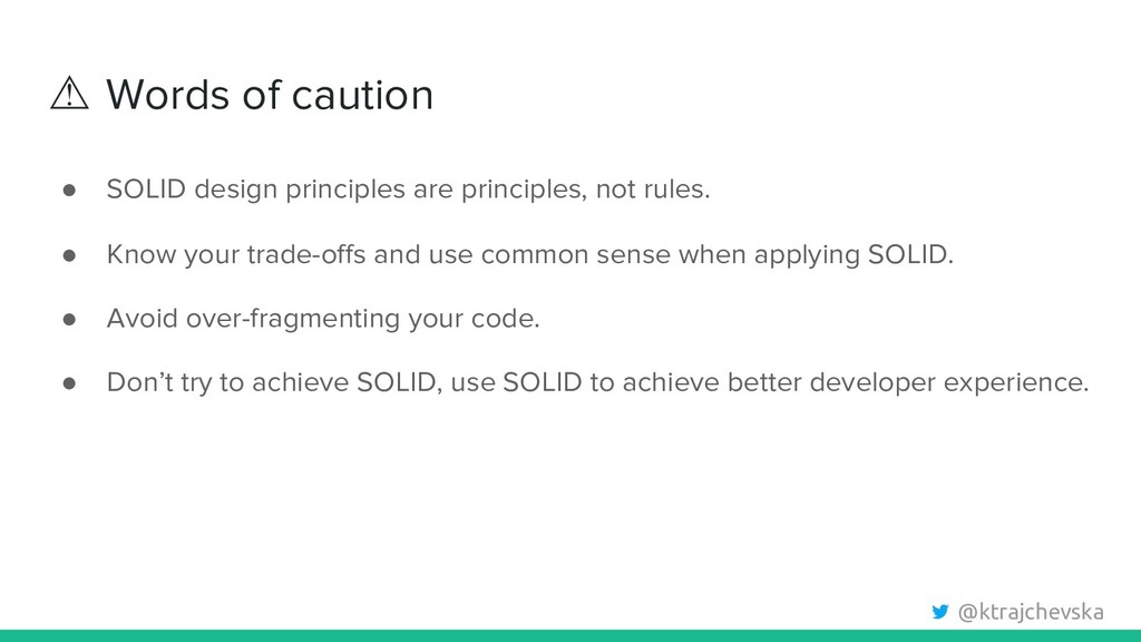 @ktrajchevska ⚠ Words of caution ● SOLID design...