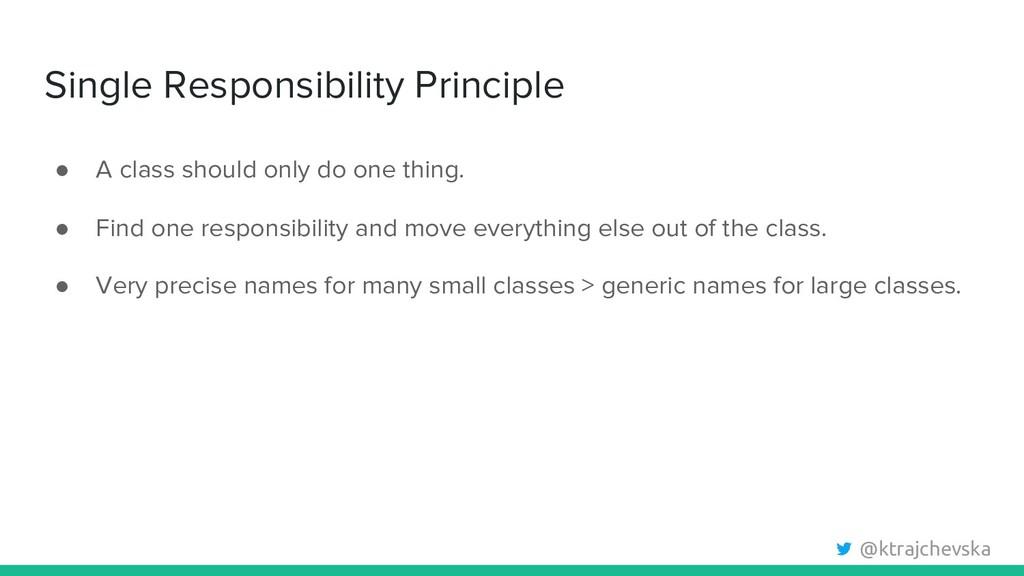 @ktrajchevska Single Responsibility Principle ●...