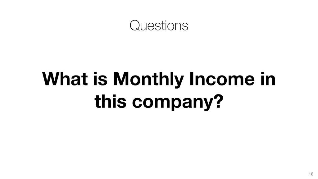 What is Monthly Income in this company? 16 Ques...
