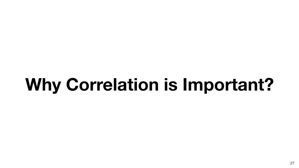 27 Why Correlation is Important?