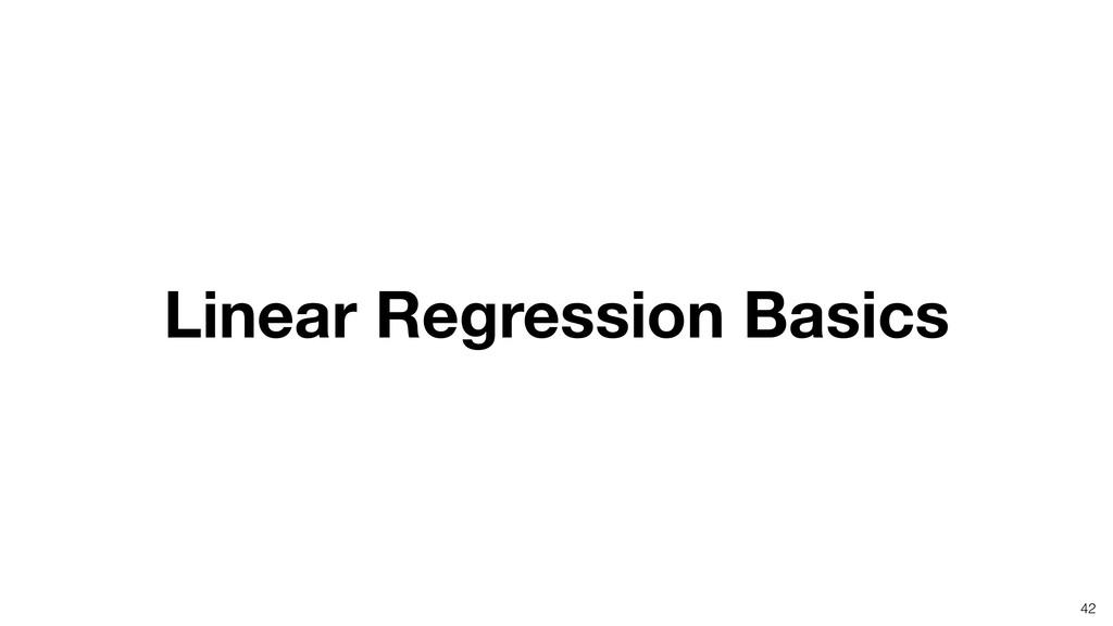 Linear Regression Basics 42