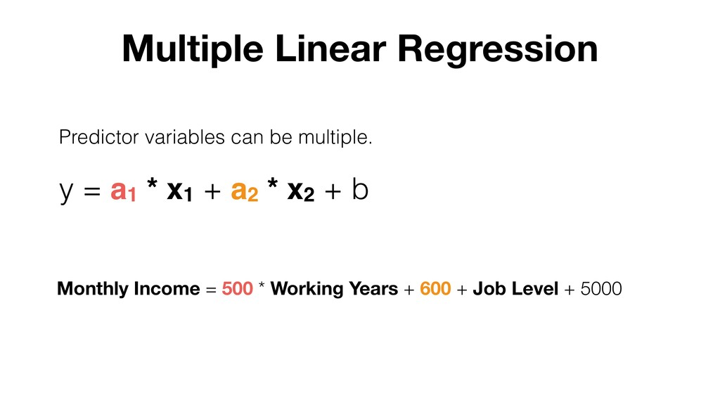 Predictor variables can be multiple. y = a1 * x...