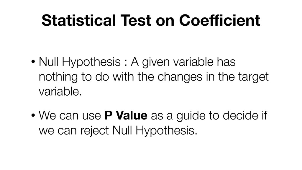 • Null Hypothesis : A given variable has nothin...
