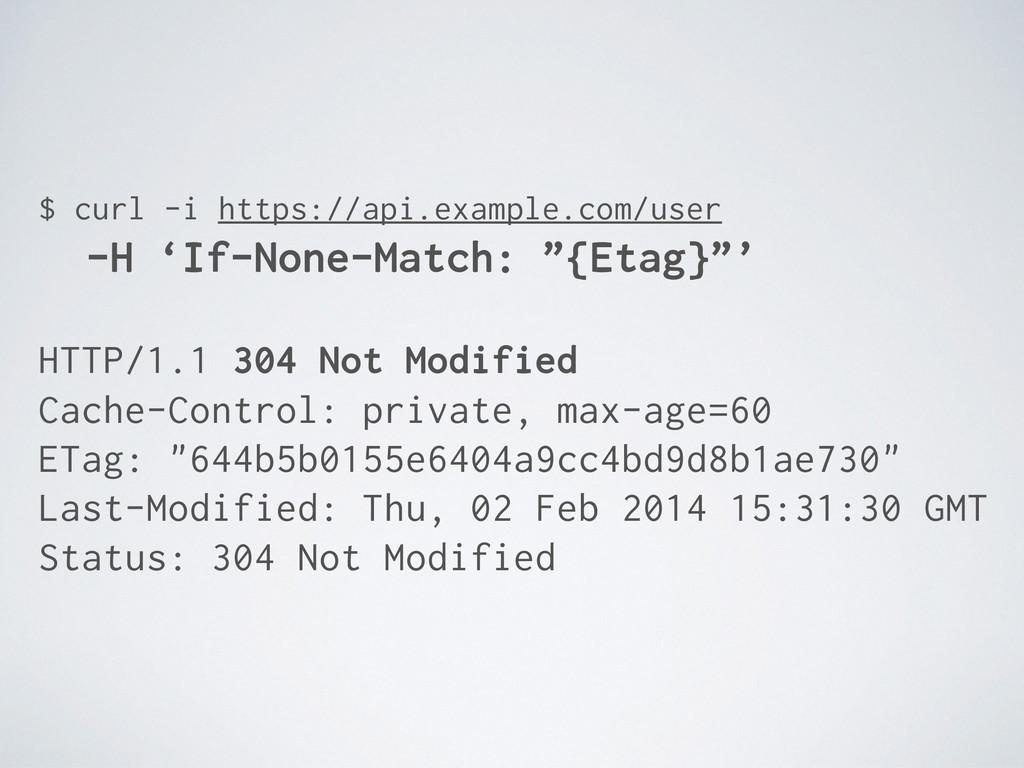 $ curl -i https://api.example.com/user -H 'If-N...