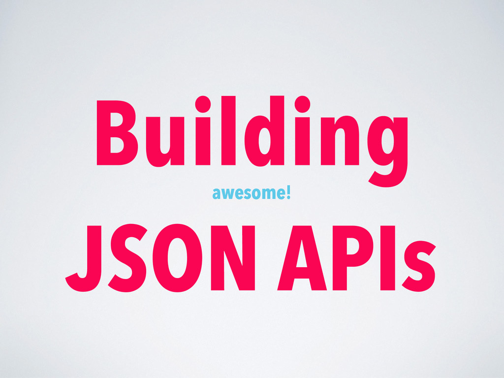 Building JSON APIs awesome!