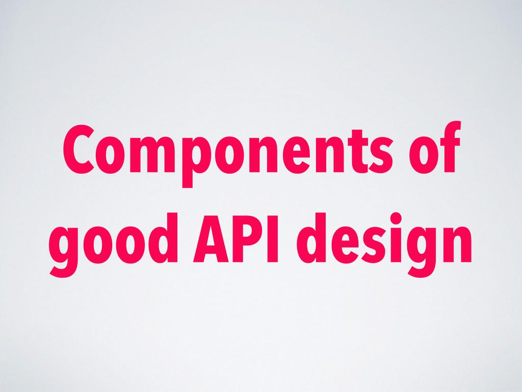 Components of good API design