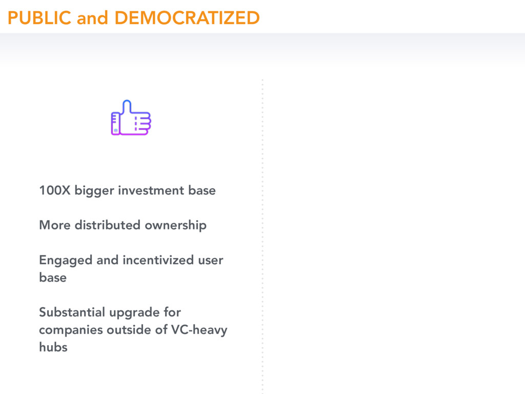 PUBLIC and DEMOCRATIZED 100X bigger investment ...