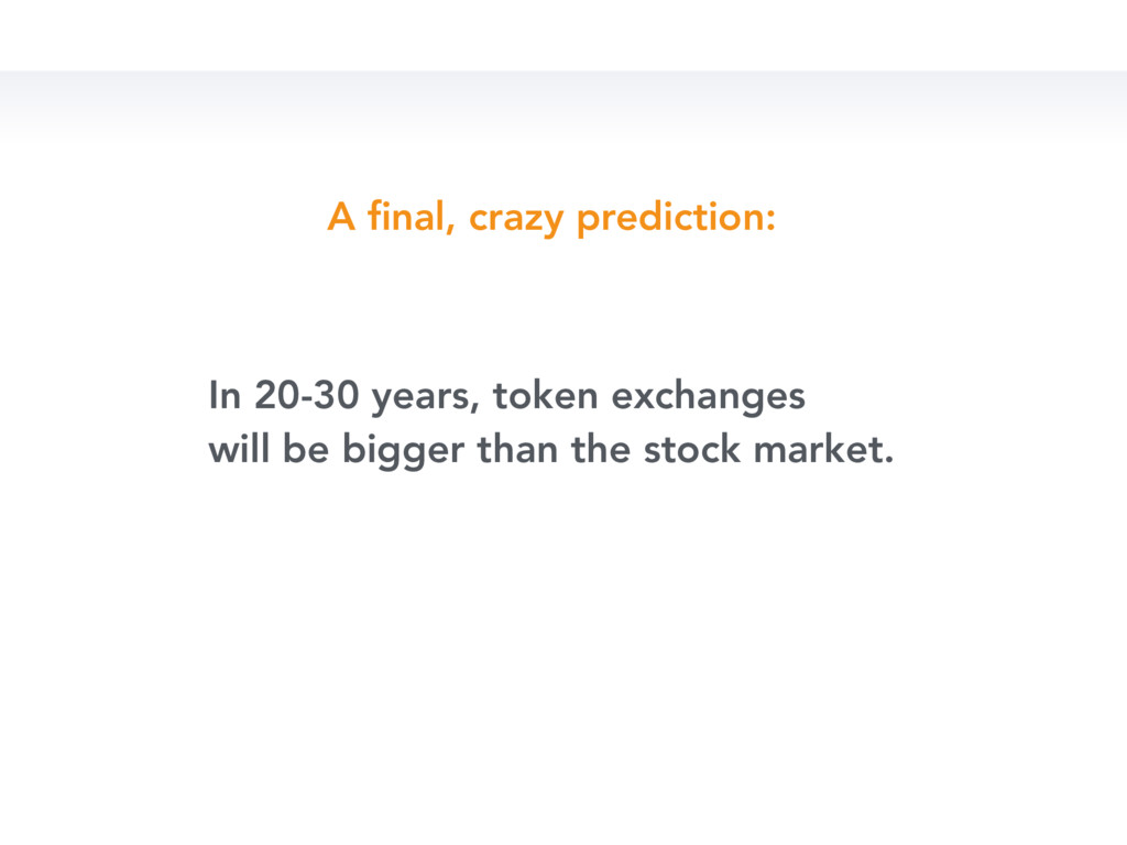 A final, crazy prediction: In 20-30 years, token...