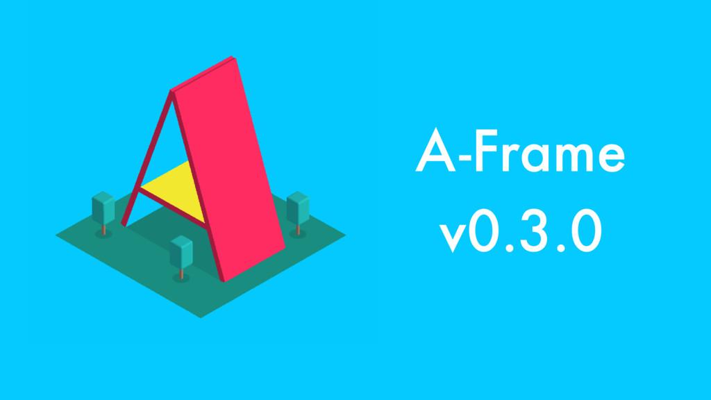 A-Frame v0.3.0