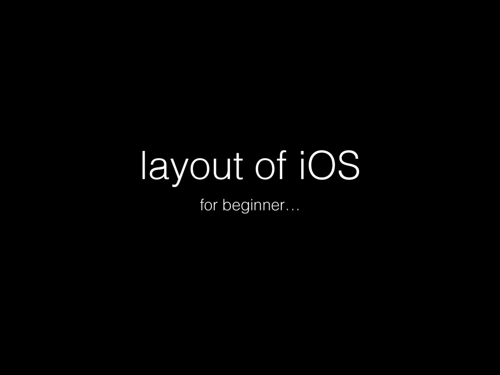 layout of iOS for beginner…