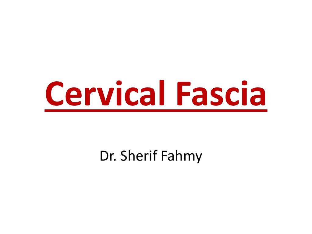 Cervical Fascia Dr. Sherif Fahmy