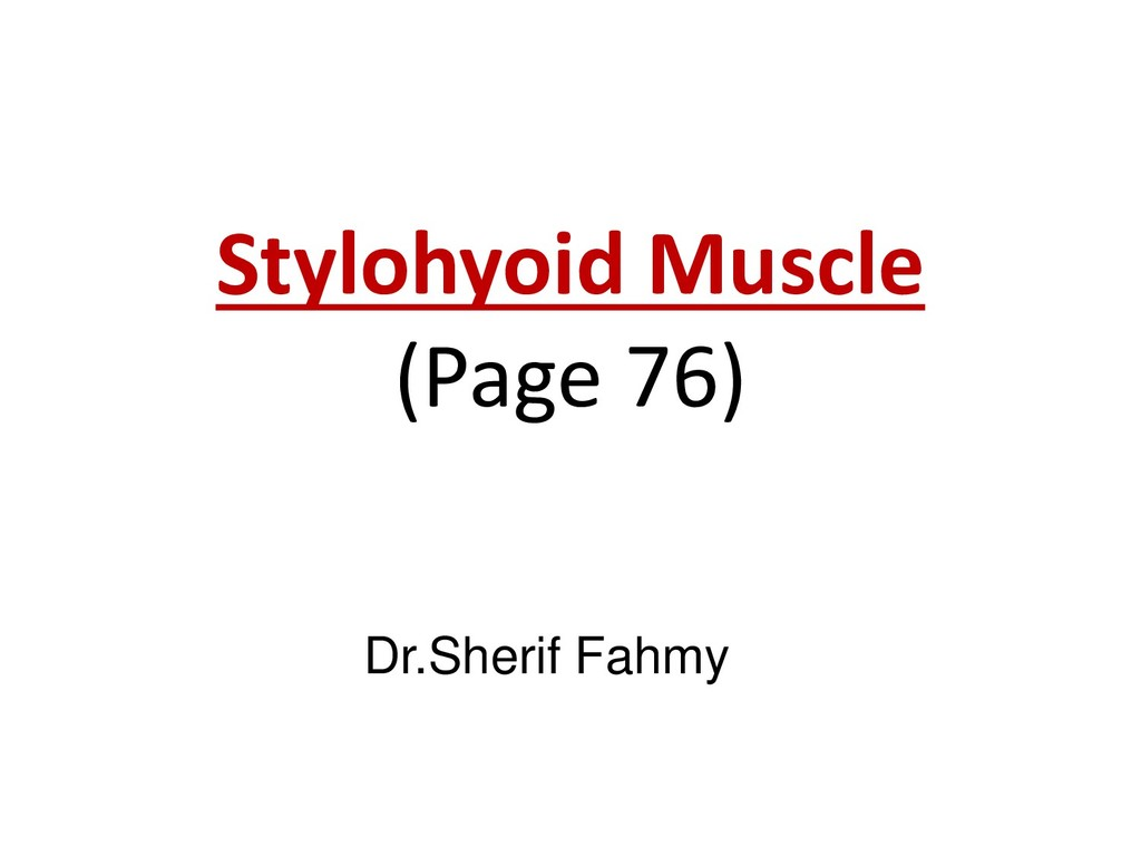 Stylohyoid Muscle (Page 76) Dr.Sherif Fahmy
