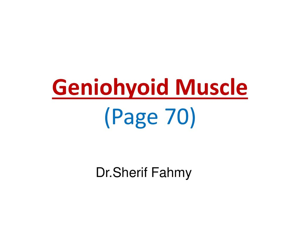 Geniohyoid Muscle (Page 70) Dr.Sherif Fahmy