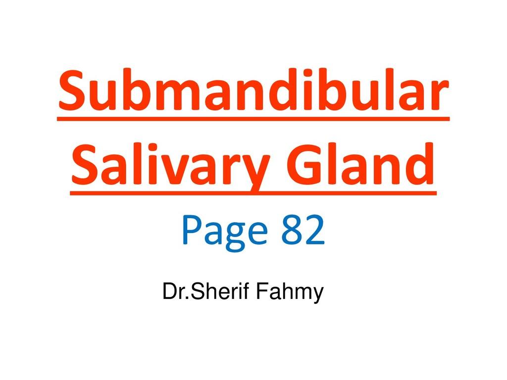 Submandibular Salivary Gland Page 82 Dr.Sherif ...