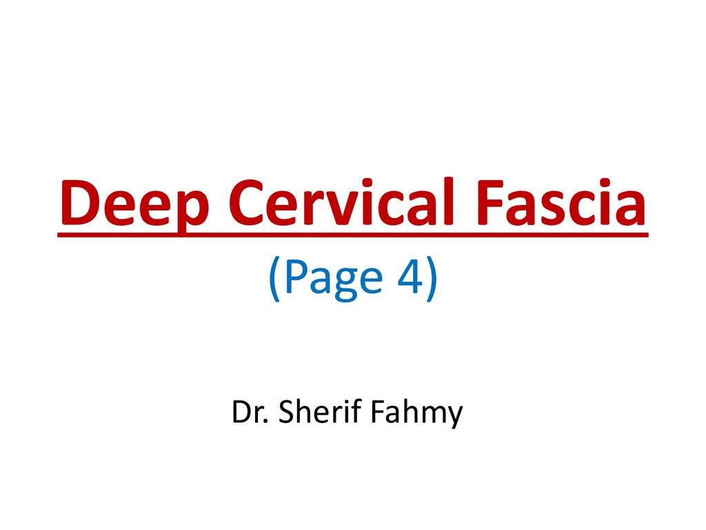 Deep Cervical Fascia (Page 4) Dr. Sherif Fahmy