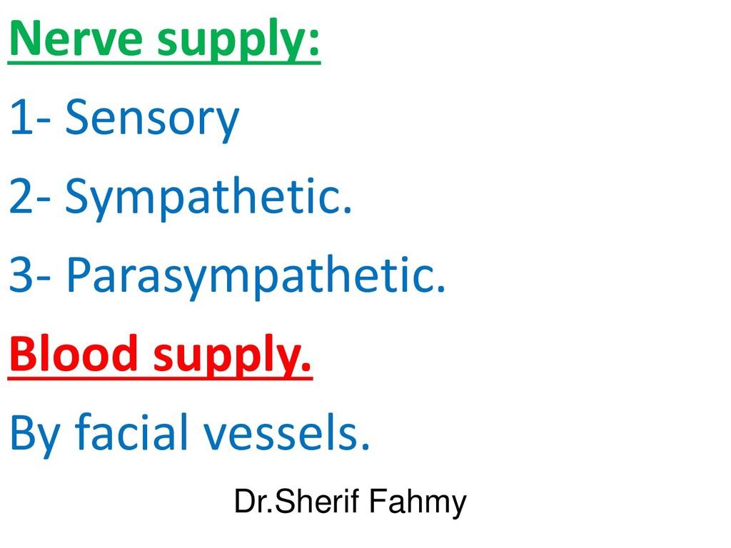 Nerve supply: 1- Sensory 2- Sympathetic. 3- Par...