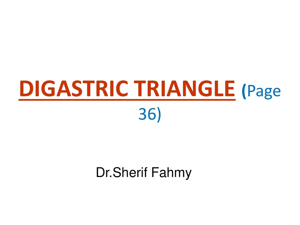 DIGASTRIC TRIANGLE (Page 36) Dr.Sherif Fahmy