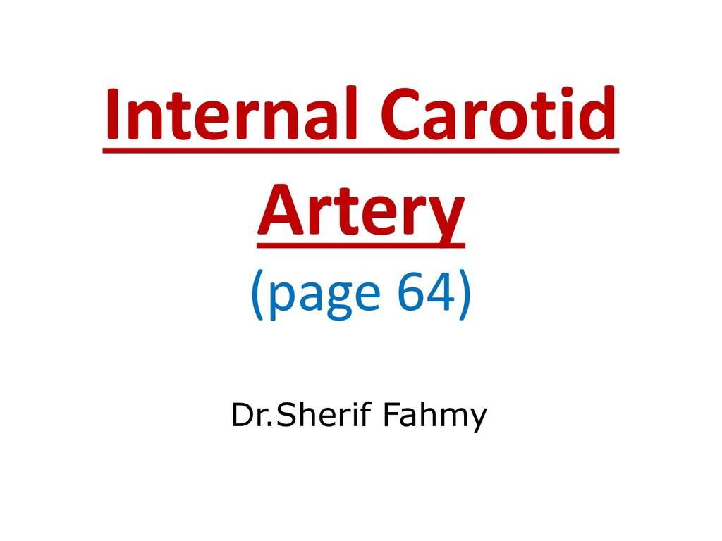Internal Carotid Artery (page 64) Dr.Sherif Fah...