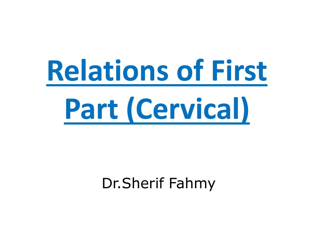 Relations of First Part (Cervical) Dr.Sherif Fa...