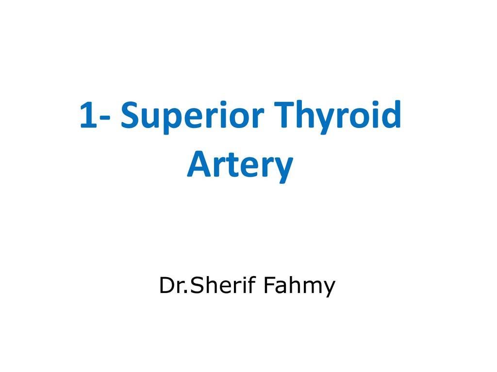1- Superior Thyroid Artery Dr.Sherif Fahmy