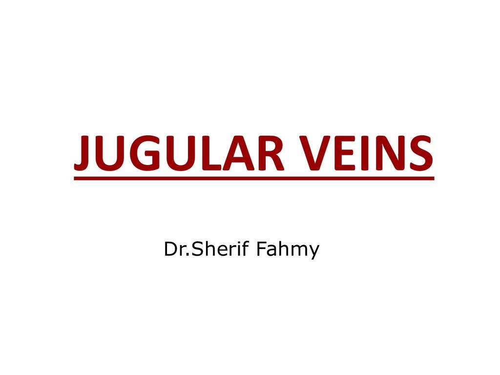 JUGULAR VEINS Dr.Sherif Fahmy