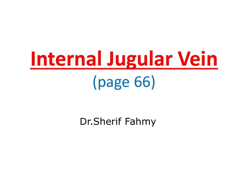 Internal Jugular Vein (page 66) Dr.Sherif Fahmy