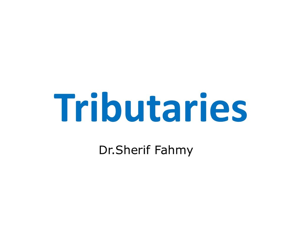 Tributaries Dr.Sherif Fahmy